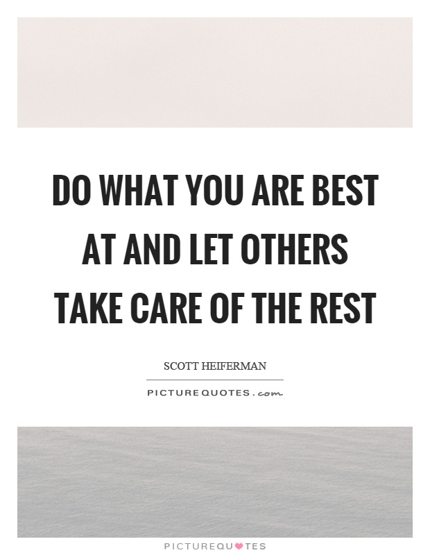 Do what you are best at and let others take care of the rest Picture Quote #1