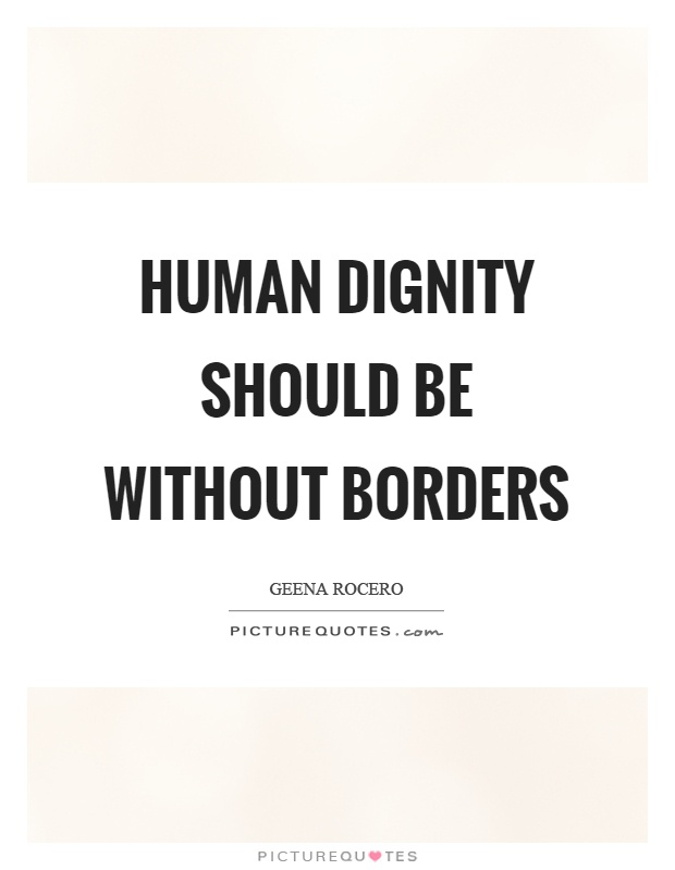 Human dignity should be without borders Picture Quote #1