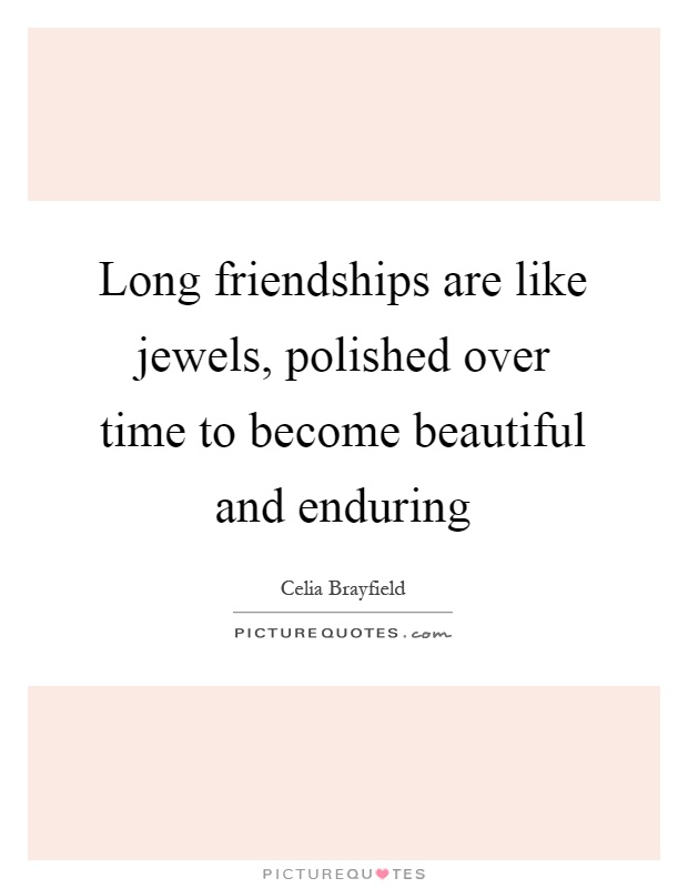 Long friendships are like jewels, polished over time to become beautiful and enduring Picture Quote #1