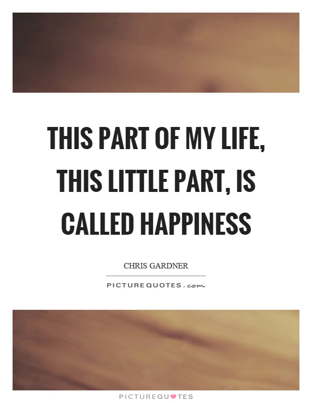 This part of my life, this little part, is called happiness Picture Quote #1
