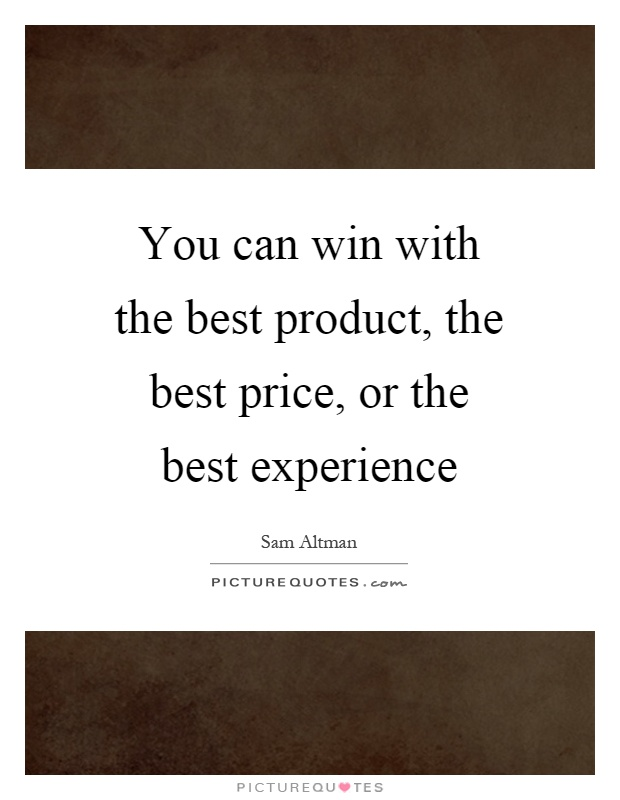 You can win with the best product, the best price, or the best experience Picture Quote #1