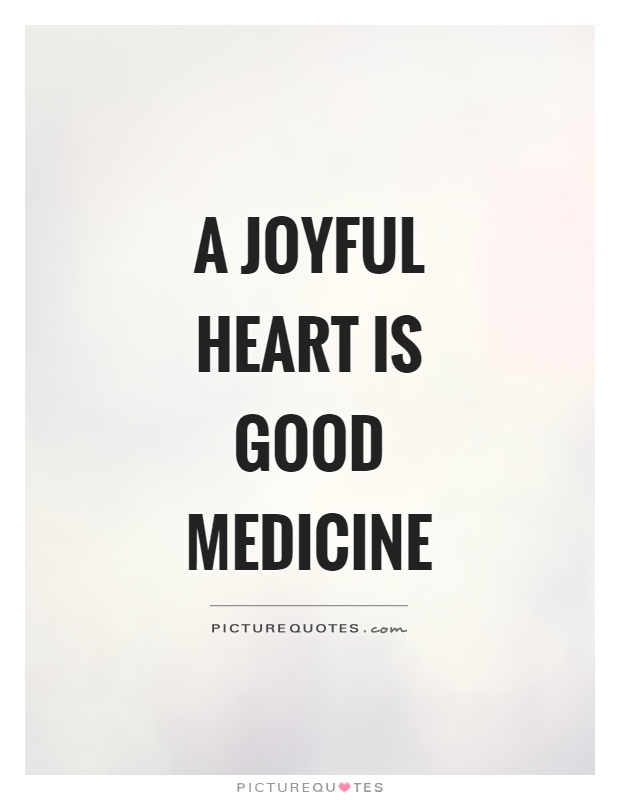A joyful heart is good medicine Picture Quote #1