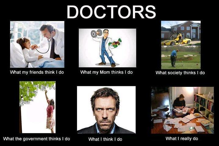 Doctors. What my friends think I do. What my mom thinks I do. What society thinks I do. What the government thinks I do. What I think I do. What I really do Picture Quote #1