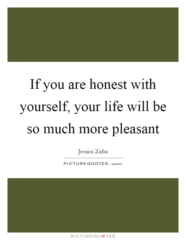 If you are honest with yourself, your life will be so much more pleasant Picture Quote #1