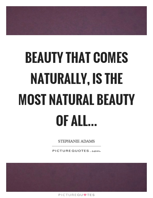 Beauty That Comes Naturally Is The Most Natural Of All Picture Quote 1