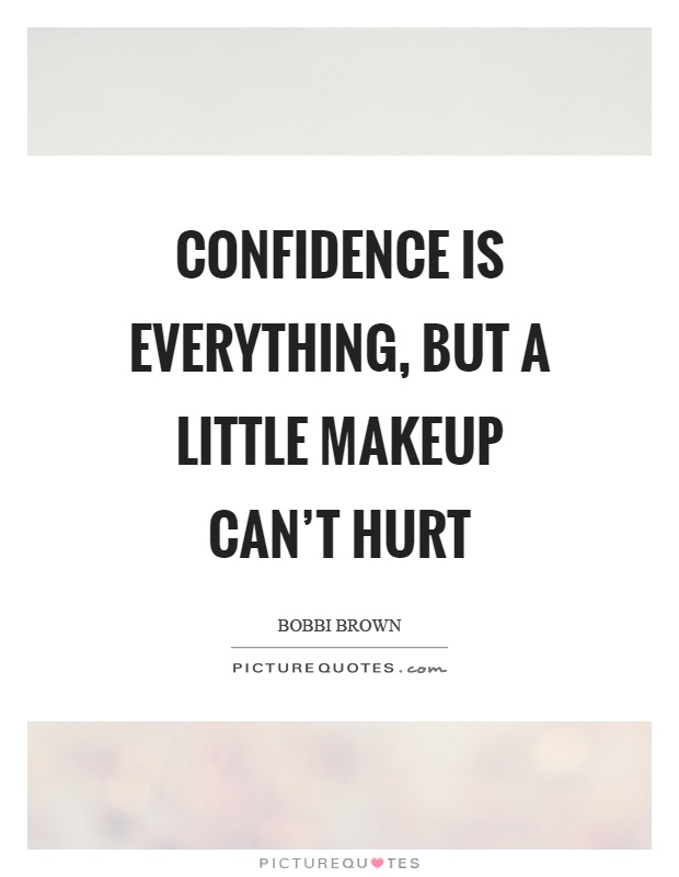 Confidence is everything, but a little makeup can't hurt Picture Quote #1