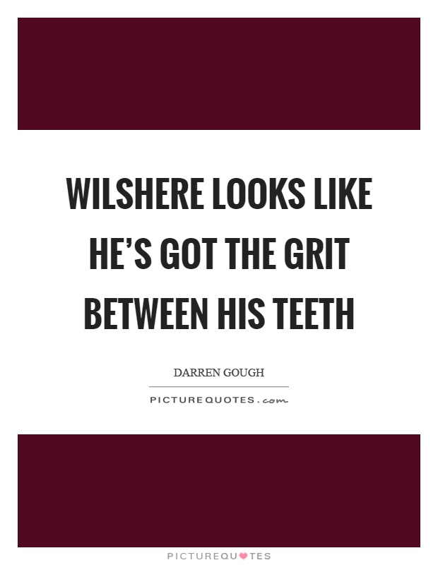 Wilshere looks like he's got the grit between his teeth Picture Quote #1