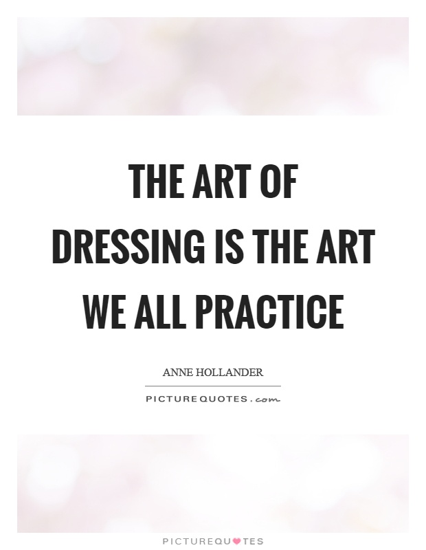 The art of dressing is the art we all practice Picture Quote #1