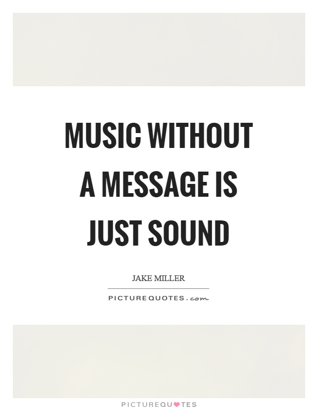 Music without a message is just sound Picture Quote #1