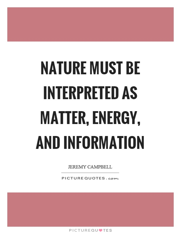 Nature must be interpreted as matter, energy, and information Picture Quote #1
