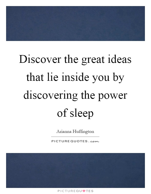 Discover the great ideas that lie inside you by discovering the power of sleep Picture Quote #1