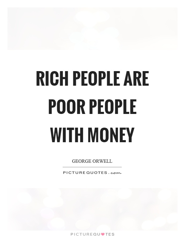 Rich people are poor people with money Picture Quote #1