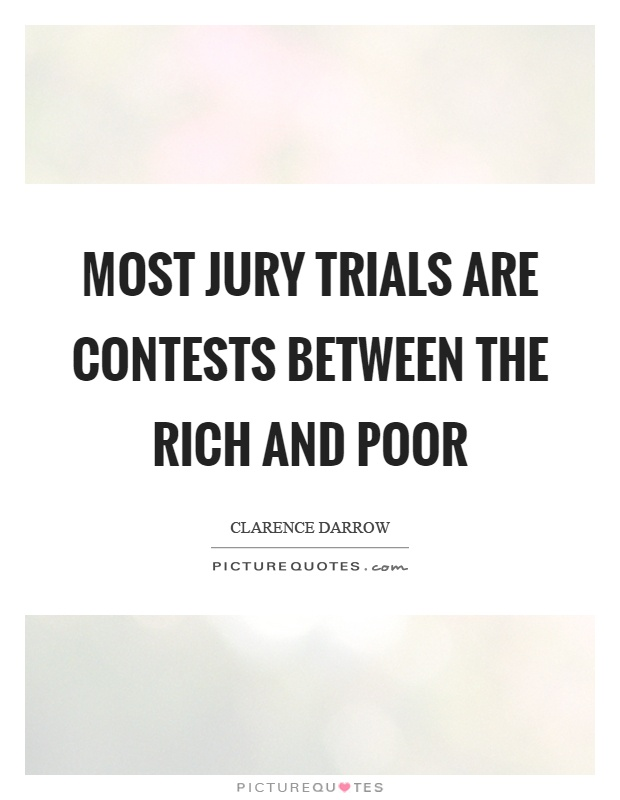 Most jury trials are contests between the rich and poor Picture Quote #1