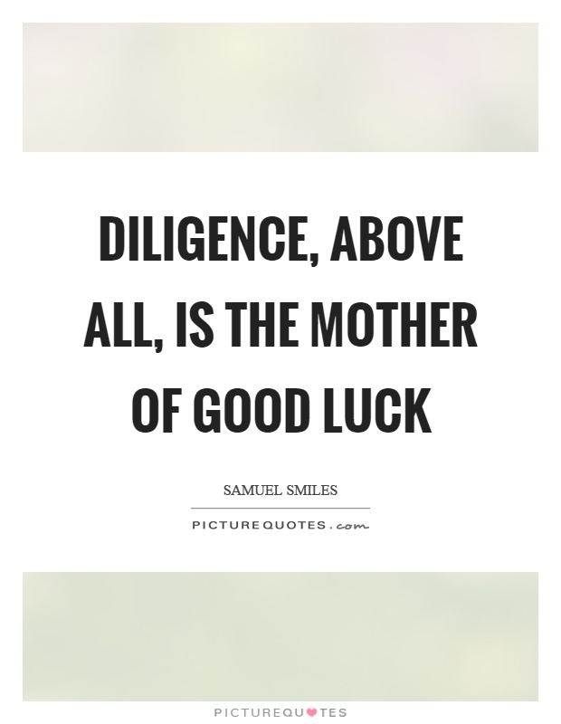 Diligence, above all, is the mother of good luck Picture Quote #1