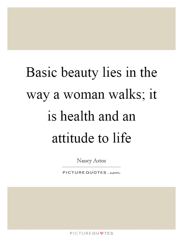 Basic beauty lies in the way a woman walks; it is health and an attitude to life Picture Quote #1