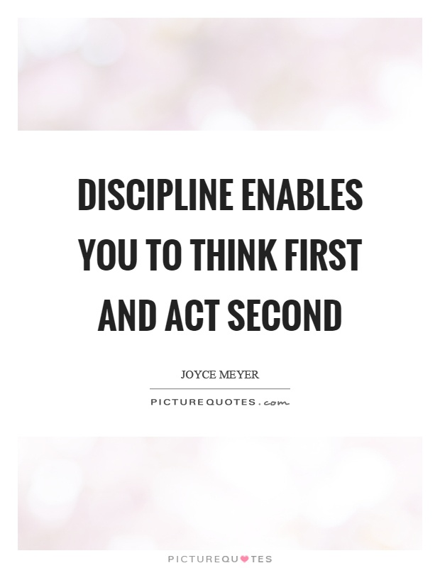 Discipline enables you to think first and act second Picture Quote #1