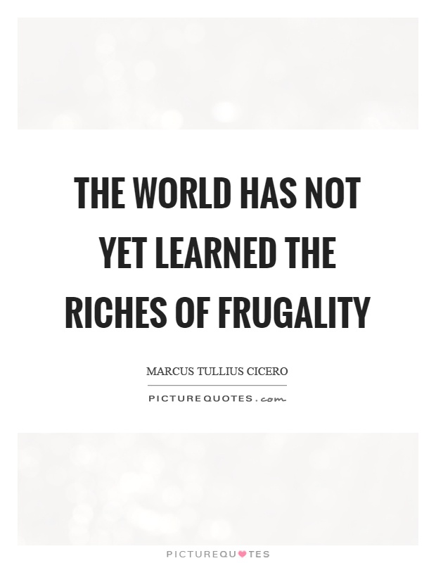 The world has not yet learned the riches of frugality Picture Quote #1
