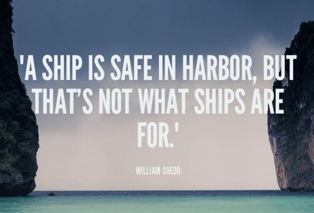 A ship is safe in harbor, but that's not what ships are for Picture Quote #1