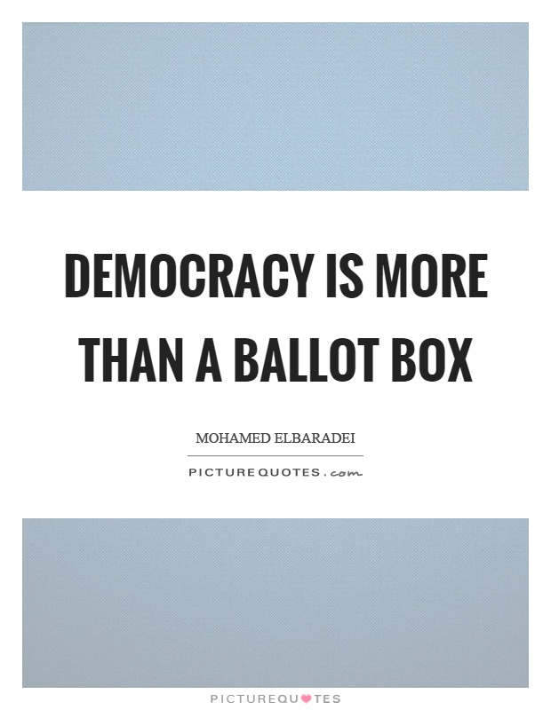 Democracy is more than a ballot box Picture Quote #1