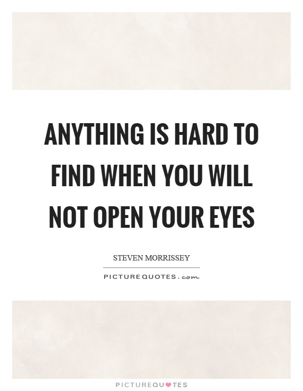 Anything is hard to find when you will not open your eyes Picture Quote #1