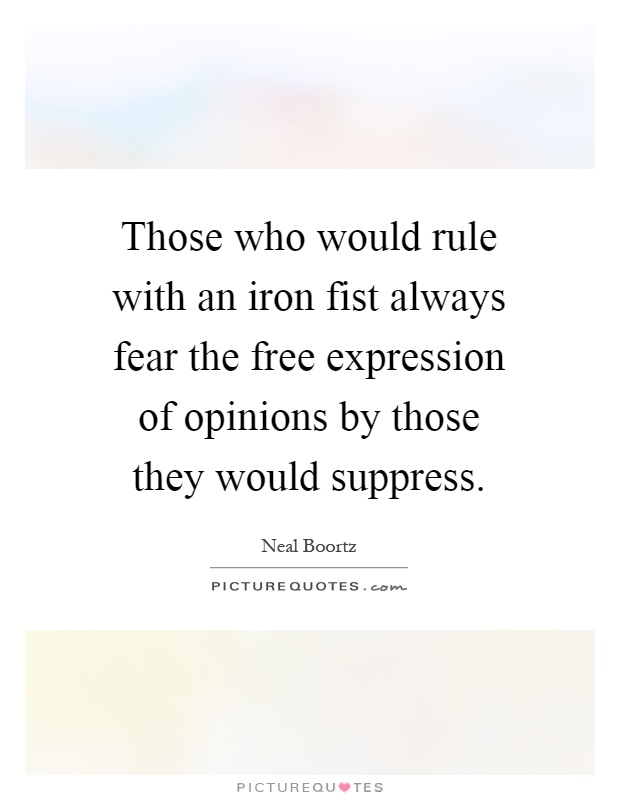 Those who would rule with an iron fist always fear the free expression of opinions by those they would suppress Picture Quote #1