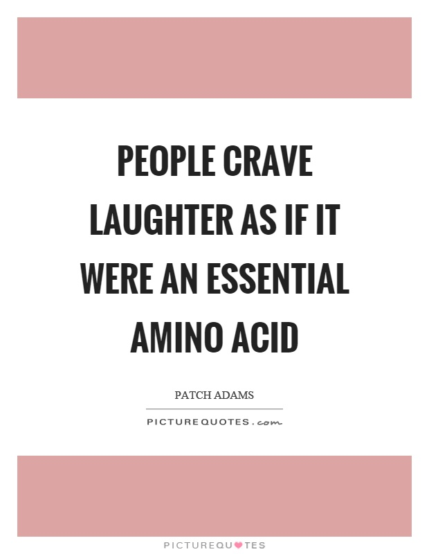 People crave laughter as if it were an essential amino acid Picture Quote #1