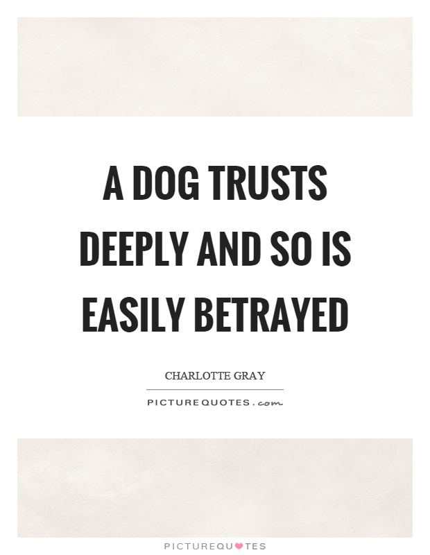 A dog trusts deeply and so is easily betrayed Picture Quote #1
