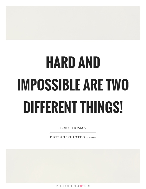 Hard and impossible are two different things! Picture Quote #1
