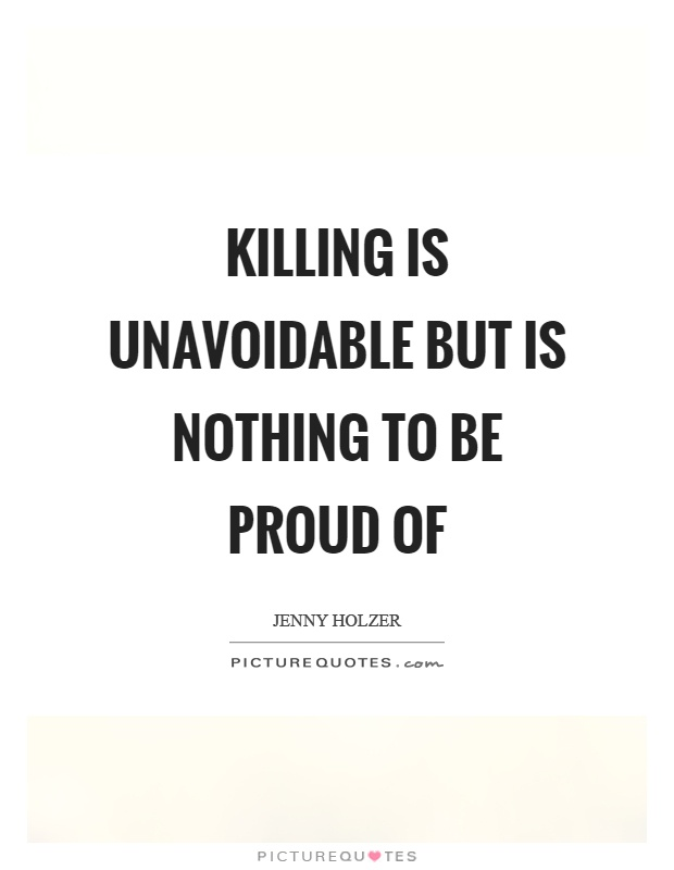 Killing is unavoidable but is nothing to be proud of Picture Quote #1