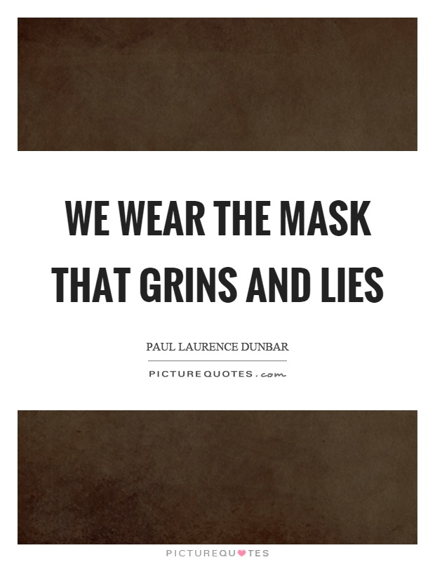 "we wear the mask that grin Why do people pass fifteen writers reveal their experiences with passing for some, ""passing"" means opportunity, access, or safety others don't willingly pass."
