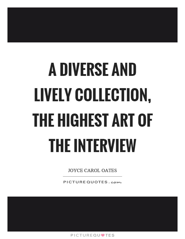 A diverse and lively collection, the highest art of the interview Picture Quote #1