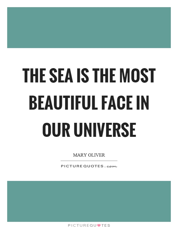 The sea is the most beautiful face in our universe Picture Quote #1