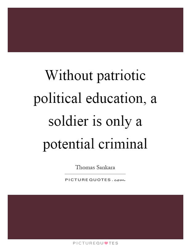 Without patriotic political education, a soldier is only a potential criminal Picture Quote #1