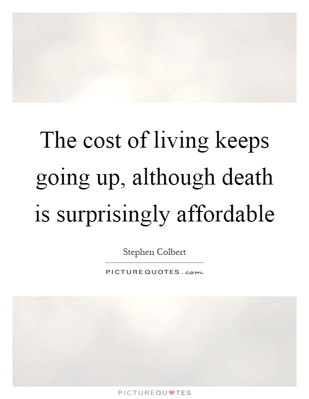 The cost of living keeps going up, although death is surprisingly affordable Picture Quote #1