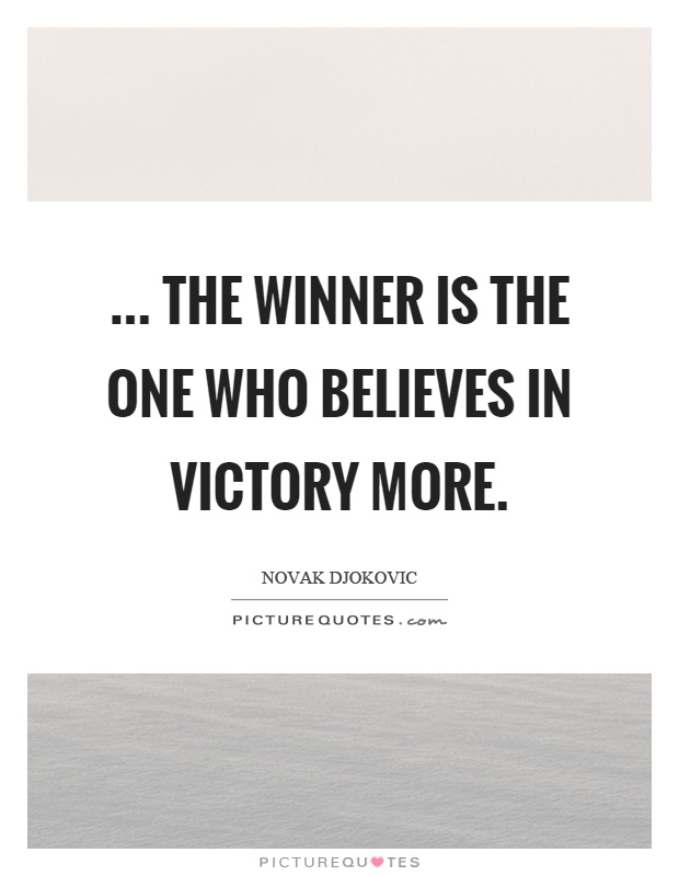 ... the winner is the one who believes in victory more Picture Quote #1