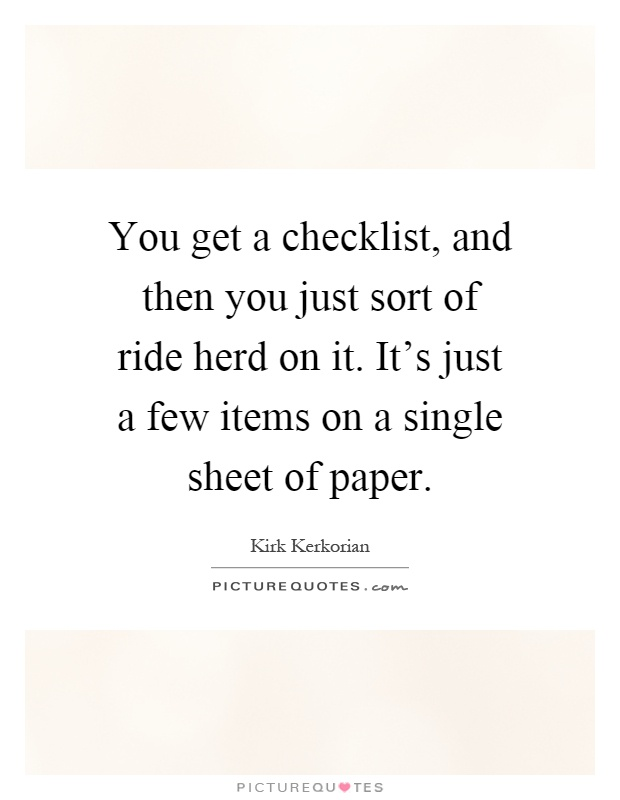 You get a checklist, and then you just sort of ride herd on it. It's just a few items on a single sheet of paper Picture Quote #1