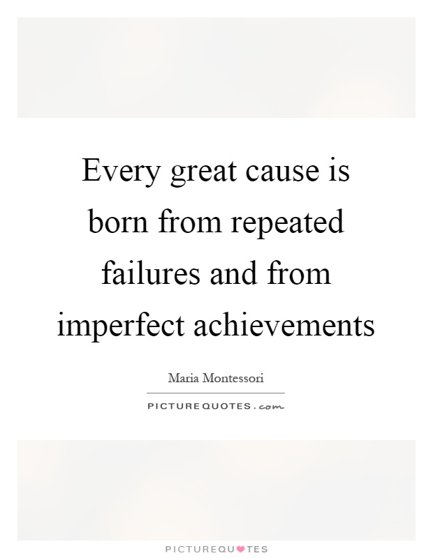 Every great cause is born from repeated failures and from imperfect achievements Picture Quote #1