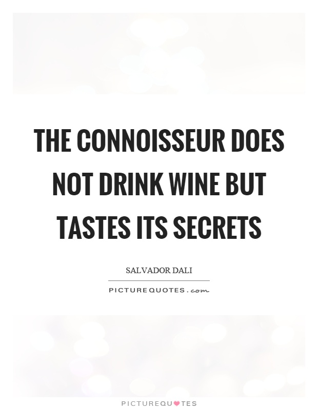 The connoisseur does not drink wine but tastes its secrets Picture Quote #1