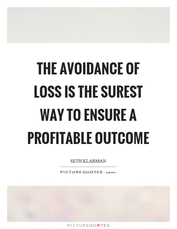 The avoidance of loss is the surest way to ensure a profitable outcome Picture Quote #1