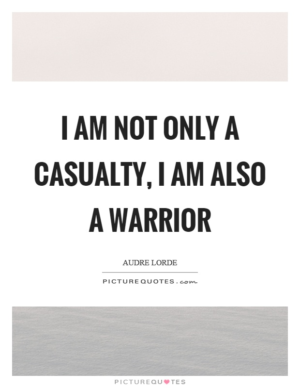 I am not only a casualty, I am also a warrior Picture Quote #1