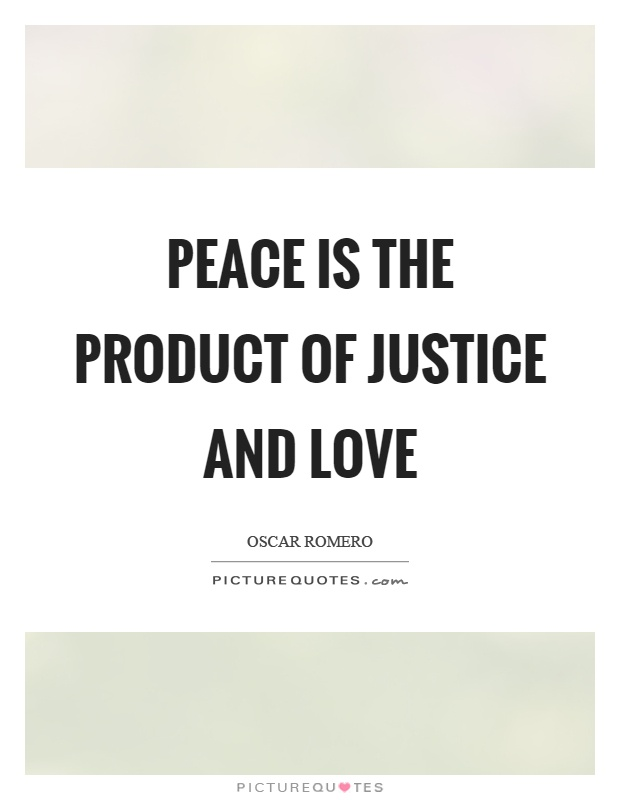 Peace is the product of justice and love Picture Quote #1
