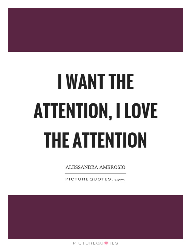 Attention And Love Quotes & Sayings | Attention And Love ...