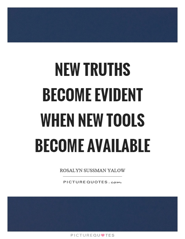 New truths become evident when new tools become available Picture Quote #1