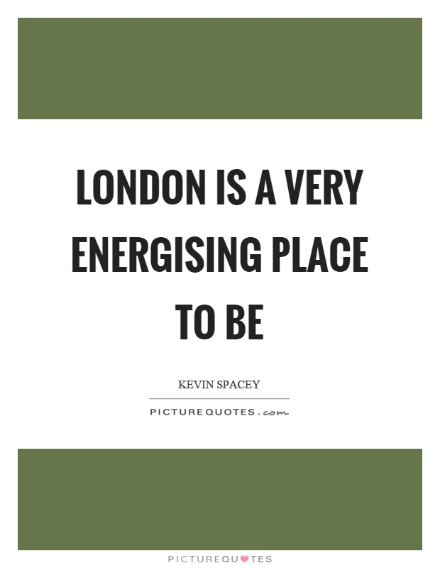 London is a very energising place to be Picture Quote #1