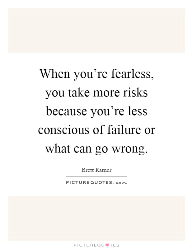 When you're fearless, you take more risks because you're less conscious of failure or what can go wrong Picture Quote #1