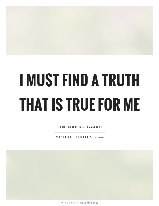 I must find a truth that is true for me Picture Quote #1