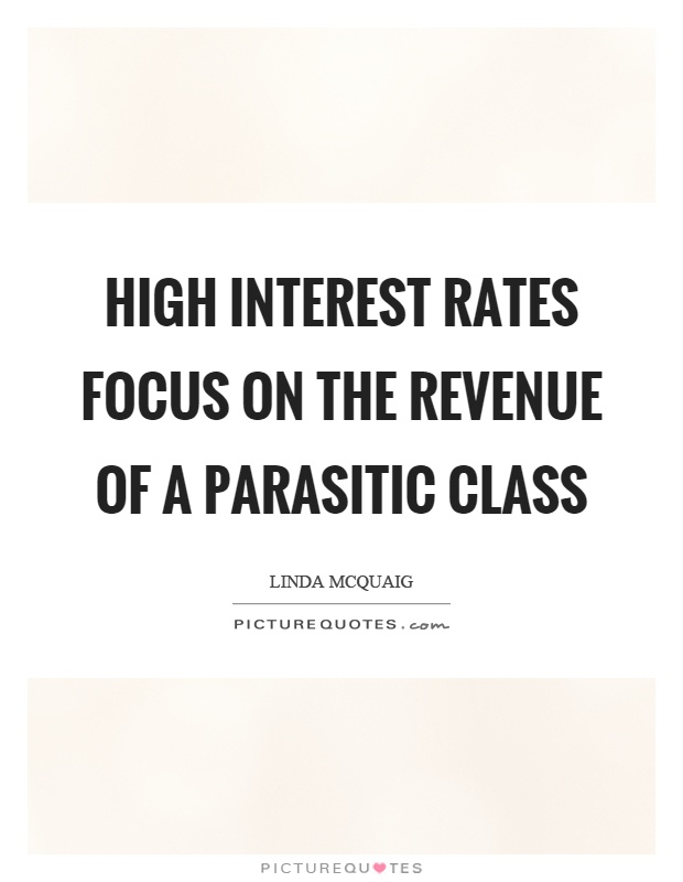 High interest rates focus on the revenue of a parasitic class Picture Quote #1