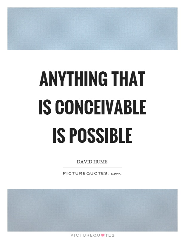 Anything that is conceivable is possible Picture Quote #1