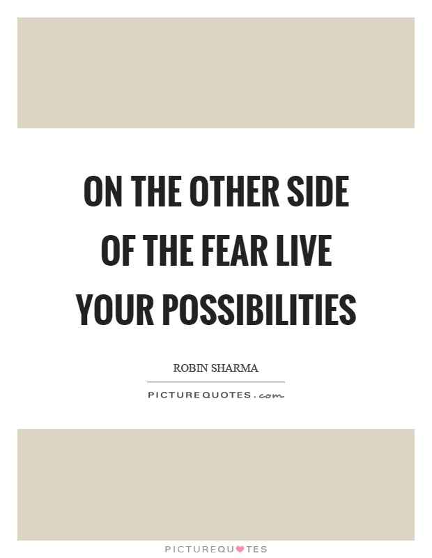 On the other side of the fear live your possibilities Picture Quote #1