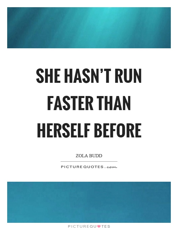 She hasn't run faster than herself before Picture Quote #1